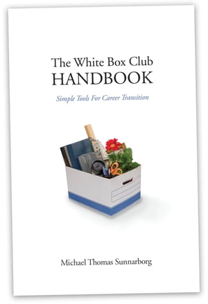 The White Box Club Handbook: Simple Tools For Career Transition