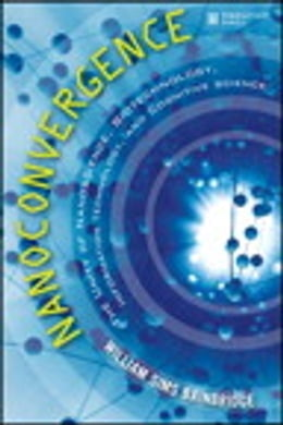 Book Nanoconvergence: The Unity of Nanoscience, Biotechnology, Information Technology and Cognitive… by William Sims Bainbridge