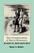 The Feminization of Quest-Romance: Radical Departures by Dana A. Heller