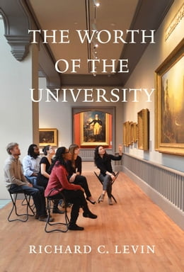 Book The Worth of the University by Richard C. Levin