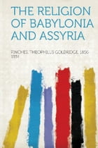 The Religion of Babylonia and Assyria by Theophilus Goldridge Pinches