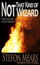 Not That Kind of Wizard by Stefon Mears