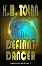 Defiant Dancer by K. M. Tolan