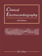 Clinical Electrocardiography by B L Chia