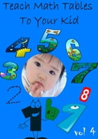 Teach Math Tables To Your Kid VOL 4 by Zhingoora Books