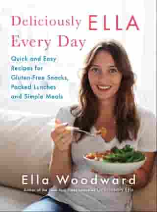 Deliciously Ella Every Day: Quick and Easy Recipes for Gluten-Free Snacks, Packed Lunches, and Simple Meals by Ella Woodward