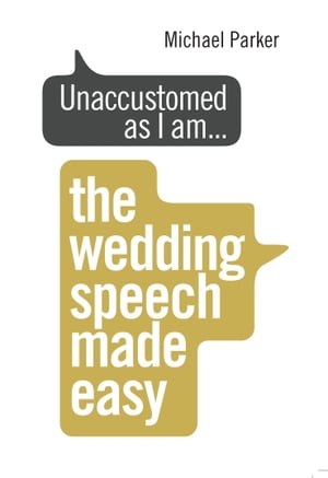 Unaccustomed as I am... The Wedding Speech Made Easy