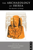The Archaeology of Iberia: The Dynamics of Change