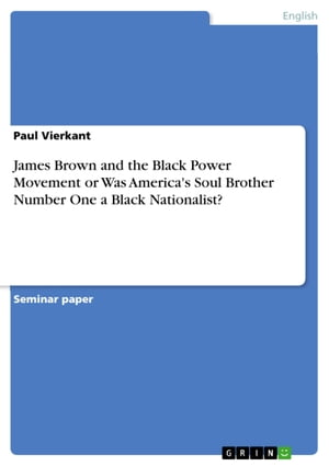 James Brown and the Black Power Movement or Was America's Soul Brother Number One a Black Nationalist?