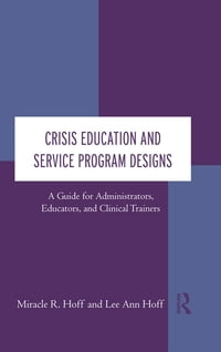Crisis Education and Service Program Designs: A Guide for Administrators, Educators, and Clinical…