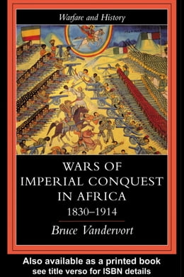 Book Wars of Imperial Conquest in Africa, 1830-1914 by Vandervort, Bruce