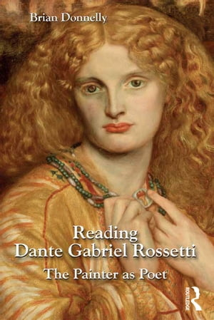 Reading Dante Gabriel Rossetti The Painter as Poet