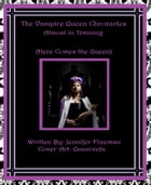 The Vampire Queen Chronicles: Almost In Training: Here Comes The Queen (Book 1)