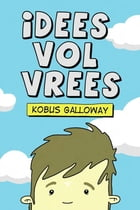 Idees Vol Vrees by Kobus Galloway