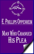 Man Who Changed His Plea by E. Phillips Oppenheim