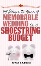 Debt-Free I Do: 99 Ways To Have A Memorable Wedding On A Shoestring Budget