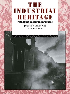 The Industrial Heritage Managing Resources and Uses
