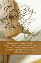 Earn Big Bucks Through Quality Writing: Write Articles For Money With This Handbook And Learn How To Write High Quality Articles, Writing Bu by Jasper D. Griffin