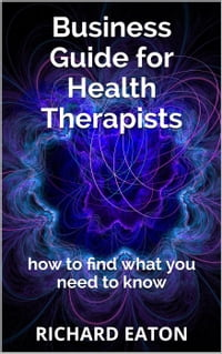 Business Guide for Health Therapists: How to Find What You Need to Know: Business: things you need…