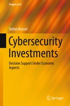 Cybersecurity Investments: Decision Support Under Economic Aspects by Stefan Beissel
