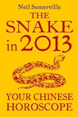 Book The Snake in 2013: Your Chinese Horoscope by Neil Somerville