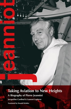 Taking Aviation to New Heights A Biography of Pierre Jeanniot