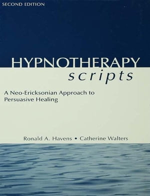 Hypnotherapy Scripts A Neo-Ericksonian Approach to Persuasive Healing