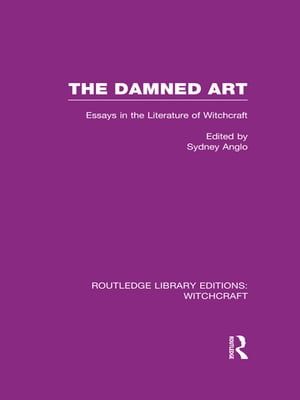 The Damned Art (RLE Witchcraft) Essays in the Literature of Witchcraft