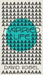 Married Life: a novel by David Vogel