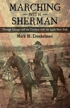 Marching with Sherman: Through Georgia and the Carolinas with the 154th New York by Mark H. Dunkelman