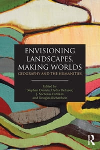 Envisioning Landscapes, Making Worlds: Geography and the Humanities