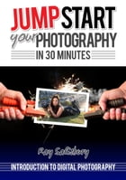 Jumpstart your Photography in 30 Minutes by Ray Salisbury