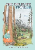 The Delicate Pioneer by Sally Watson