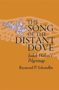 The Song of the Distant Dove: Judah Halevi's Pilgrimage