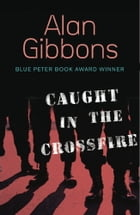Caught in the Crossfire by Alan Gibbons