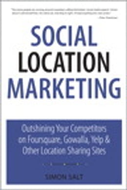 Book Social Location Marketing: Outshining Your Competitors on Foursquare, Gowalla, Yelp & Other… by Simon Salt