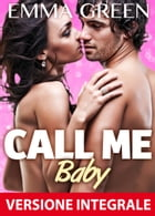 Call me Baby - Versione integrale by Emma Green