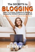 "The SECRETS to BLOGGING: How To Create, Promote & Market a Successful Money Generating Blog + FREE eBook ""Attracting Affiliates 9b154664-03e5-4a81-aa42-1a206fea1ad4"