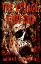The Village of Dead Souls by Michael G. Wallace