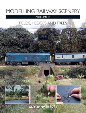 Modelling Railway Scenery Volume 2 Fields,  Hedges and Trees