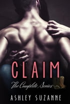 Claim - The Complete Collection: Claim Series by Ashley Suzanne