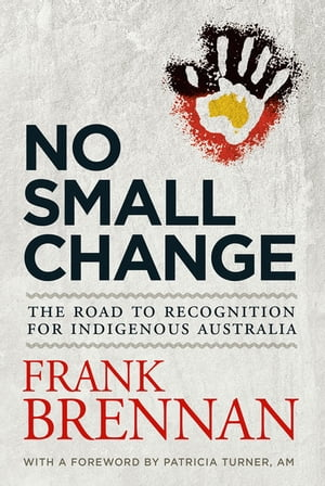 No Small Change The Road to Recognition for Indigenous Australia