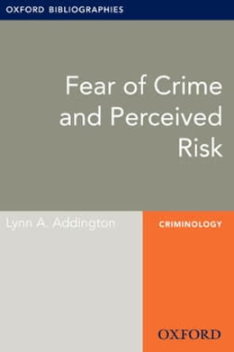 Book Fear of Crime and Perceived Risk: Oxford Bibliographies Online Research Guide by Lynn A. Addington