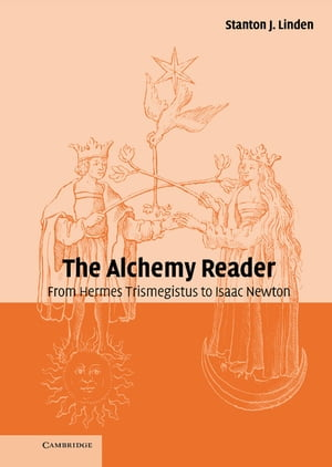The Alchemy Reader From Hermes Trismegistus to Isaac Newton
