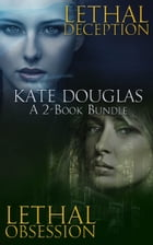 Kate Douglas: A 2-Book Bundle: Lethal Deception and Lethal Obsession by Kate Douglas