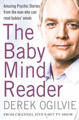 Book The Baby Mind Reader: Amazing Psychic Stories from the Man Who Can Read Babies' Minds by Derek Ogilvie