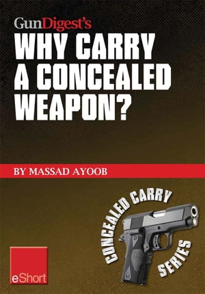 Gun Digest?s Why Carry a Concealed Weapon? eShort Massad Ayoob answers the question of why you should consider carrying a concealed weapon.