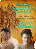 Turning Around To A New Life: Four Historical Romance Novellas 7c14b071-ff21-43a1-ad2b-908cebbacd04