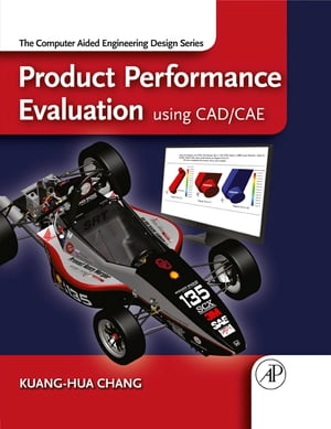 Product Performance Evaluation using CAD/CAE The Computer Aided Engineering Design Series