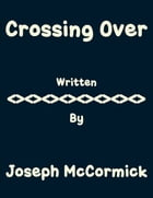 Crossing Over by Joseph McCormick